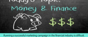 How To Manage The Hurdles Of Running a Marketing Campaign In The Financial Industry