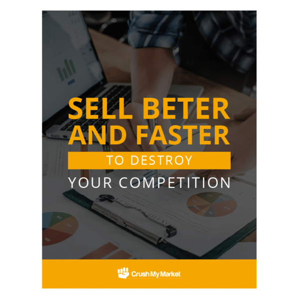 Sell Better and Faster to Destroy Your Competition