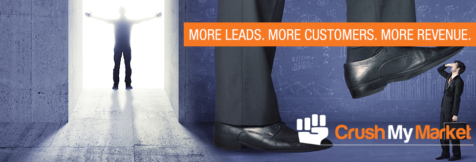 Crush My Market - More Leads, More Customers, More Revenue